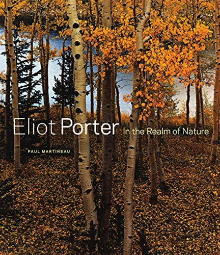 Martineau, .: Eliot Porter - In the Realm of Nature (Getty Publications – (Yale))