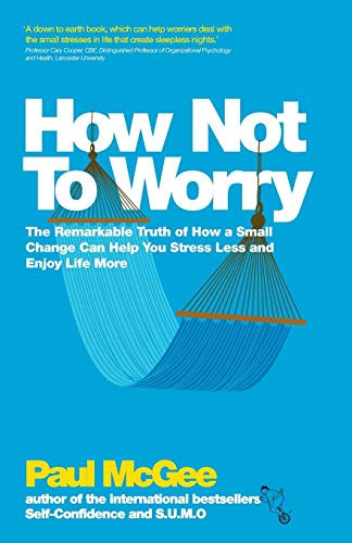 How Not To Worry: The Remarkable Truth of How a Small Change Can Help You Stress Less and Enjoy Life More von Capstone