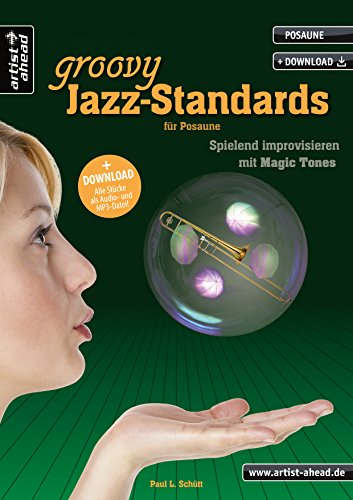 Groovy Jazz-Standards für Posaune: Spielend Improvisieren mit Magic Tones (inkl. Download). Lehrbuch. Spielbuch. Musiknoten. von artist ahead GmbH Musikverlag