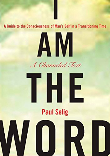I Am the Word: A Guide to the Consciousness of Man's Self in a Transitioning Time (Mastery Trilogy/Paul Selig Series) von TarcherPerigee
