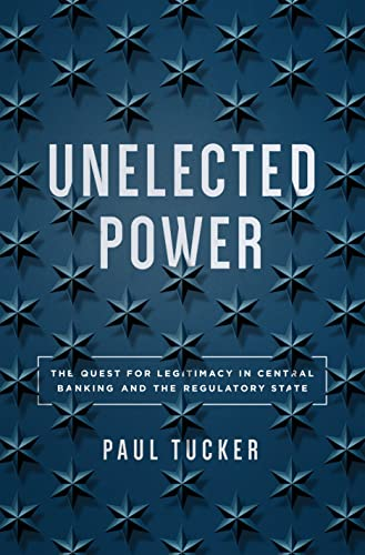 Unelected Power: The Quest for Legitimacy in Central Banking and the Regulatory State von Princeton University Press