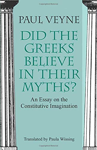 Did the Greeks Believe in Their Myths?: An Essay on the Constitutive Imagination von University of Chicago Press