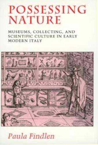 Possessing Nature: Museums, Collecting, and Scientific Culture in Early Modern Italy (Studies on the History of Society and Culture, Band 20) von University of California Press