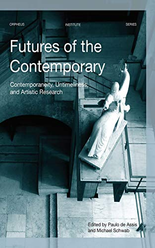 Futures of the Contemporary: contemporaneity, Untimeliness,and Artistic Research (Orpheus Institute) von Leuven University Press