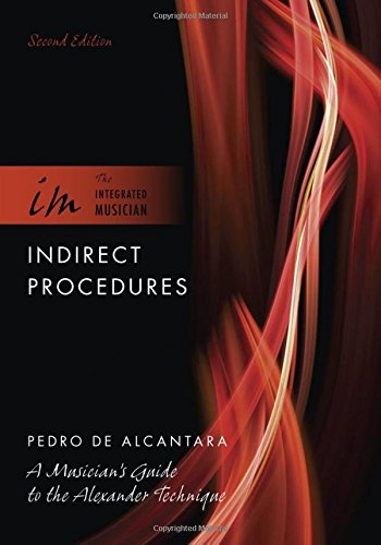 Indirect Procedures: A Musician's Guide to the Alexander Technique (Integrated Musician)