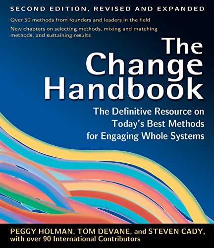 The Change Handbook: Group Methods for Shaping the Future: The Definitive Resource to Today's Best Methods for Engaging Whole Systems von Berrett-Koehler Publishers