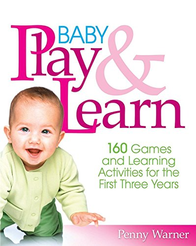 Baby Play And Learn: 160 Games and Learning Activities for the First Three Years von Da Capo Press