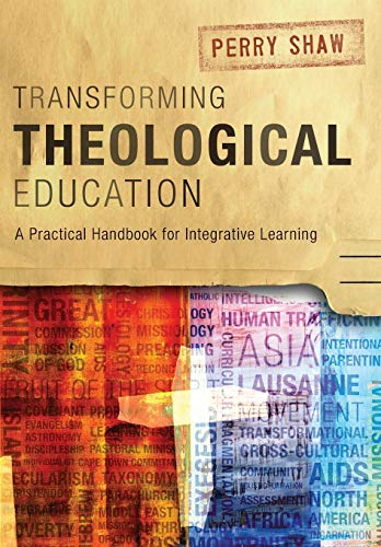 Transforming Theological Education: A Practical Handbook for Integrative Learning von Langham Global Library