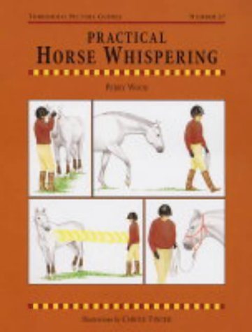 Practical Horse Whispering (Threshold Picture Guides, Band 47) von Kenilworth Press