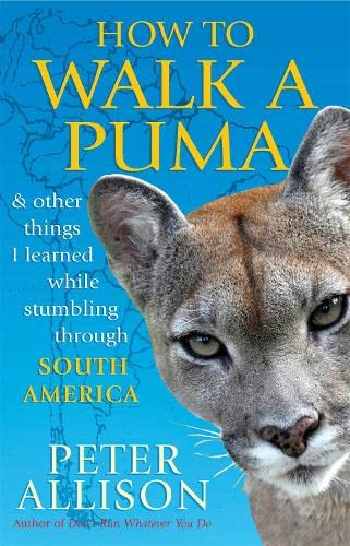 How to Walk a Puma: & other things I learned while stumbing around South America von Nicholas Brealey Publishing