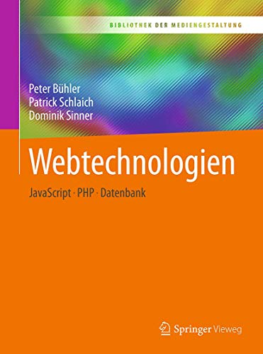Webtechnologien: JavaScript – PHP – Datenbank (Bibliothek der Mediengestaltung) von Springer Vieweg