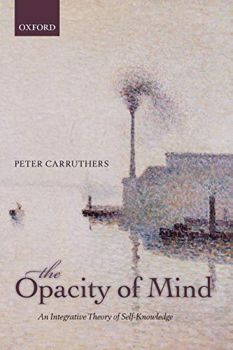 The Opacity of Mind: An Integrative Theory Of Self-Knowledge von Oxford University Press, Usa