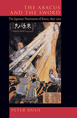 The Abacus and the Sword: The Japanese Penetration of Korea 1895-1910 (Twentieth-Century Japan - The Emergence of a World Power, 4, Band 4) von University of California Press
