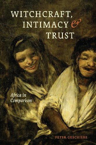 Witchcraft, Intimacy, and Trust: Africa in Comparison von University of Chicago Press