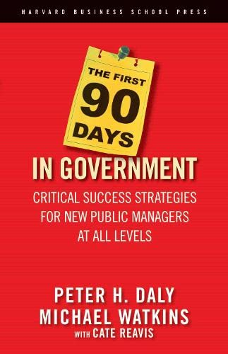 The First 90 Days in Government: Critical Success Strategies for New Public Managers at All Levels von Harvard Business Review Press