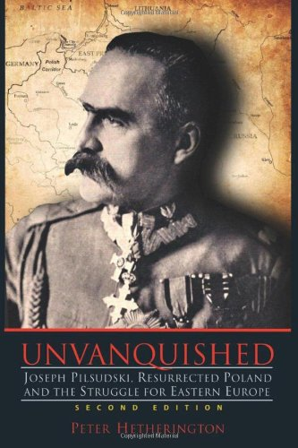Unvanquished: Joseph Pilsudski, Resurrected Poland, and the Struggle for Eastern Europe von Pingora Press