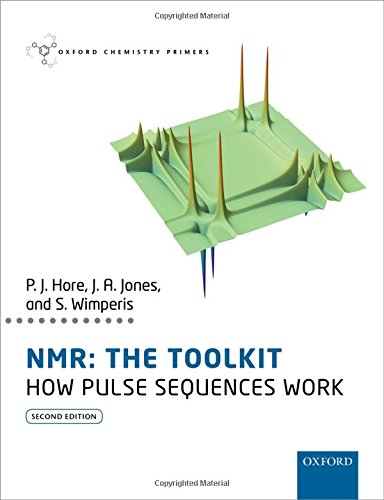 NMR: THE TOOLKIT: How Pulse Sequences Work (Oxford Chemistry Primers) von Oxford University Press