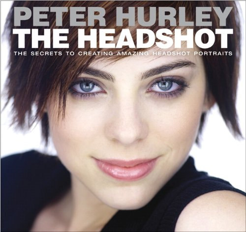 The Headshot: The Secrets to Creating Amazing Headshot Portraits (Voices That Matter) von New Riders