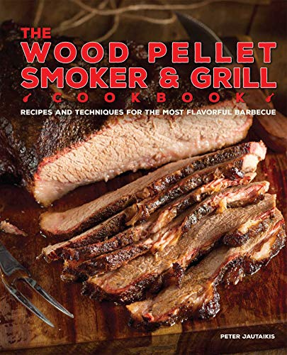 The Wood Pellet Smoker and Grill Cookbook: Recipes and Techniques for the Most Flavorful and Delicious Barbecue von Ulysses Press