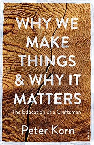 Why We Make Things and Why it Matters: The Education of a Craftsman