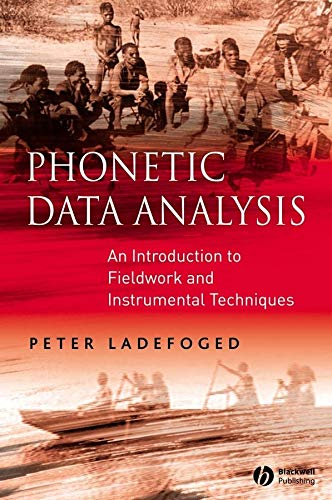 Ladefoged, P: Phonetic Data Analysis: An Introduction to Fieldwork and Instrumental Techniques von Wiley-Blackwell