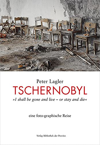 Tschernobyl: »I shall be gone and live – or stay and die« ; eine foto-graphische Reise von Bibliothek Der Provinz