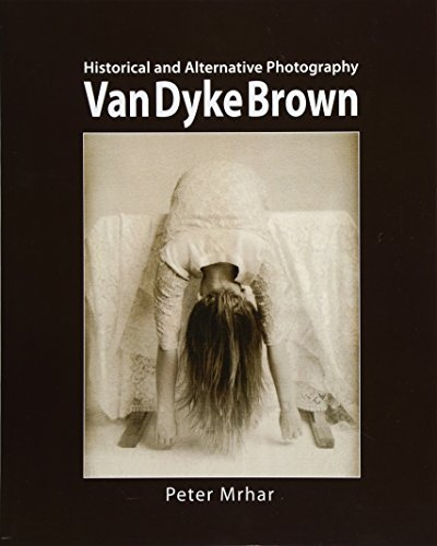 Van Dyke Brown: Historical and Alternative Photography von CreateSpace Independent Publishing Platform