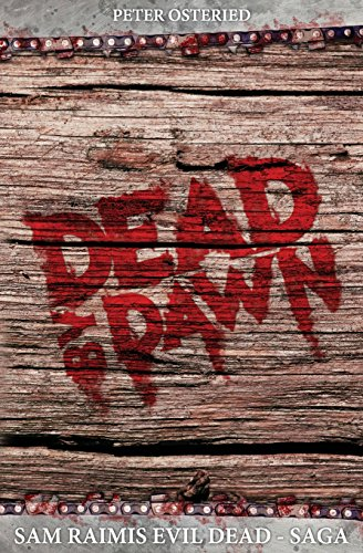 Dead by Dawn - Sam Raimis Evil-Dead-Saga von CreateSpace Independent Publishing Platform