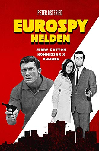 Eurospy-Helden: Jerry Cotton / Kommissar X / Sumuru von CreateSpace Independent Publishing Platform