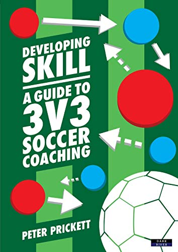 Developing Skill: A Guide to 3v3 Soccer Coaching von Dark River