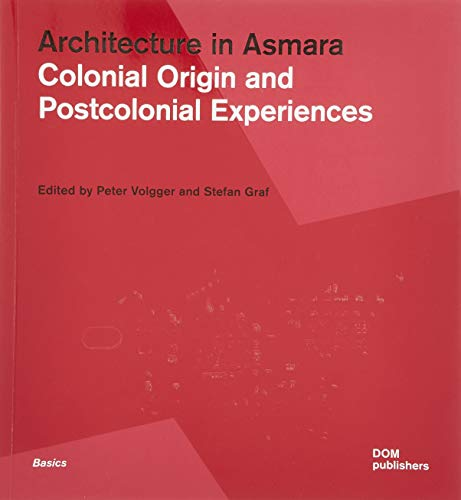 Architecture in Asmara: Colonial Origin and Postcolonial Experiences (Grundlagen/Basics) von DOM Publishers