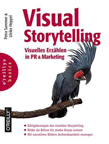 Visual Storytelling: Visuelles Erzählen in PR und Marketing von Dpunkt; O'Reilly