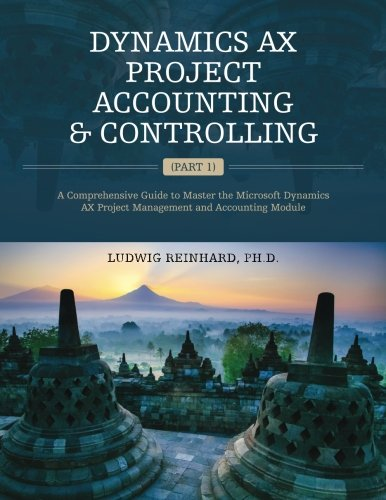 Dynamics AX Project Accounting & Controlling (Part 1): A comprehensive guide to master the Microsoft Dynamics AX project management and accounting module von CreateSpace Independent Publishing Platform