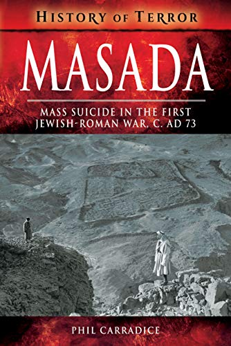 Masada: Mass Sucide in the First Jewish-Roman War, c. AD 73 (History of Terror) von Pen & Sword Books Ltd
