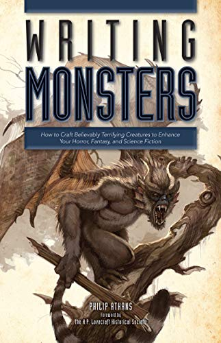 Writing Monsters: How to Craft Believably Terrifying Creatures to Enhance Your Horror, Fantasy, an d Science Fiction von Writer's Digest Books