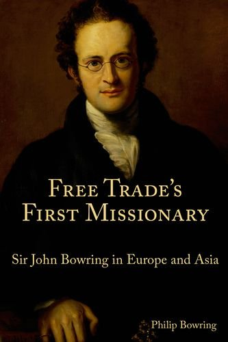 Free Trade's First Missionary: Sir John Bowring in Europe and Asia von HONG KONG UNIV PR