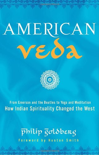 American Veda: From Emerson and the Beatles to Yoga and Meditation How Indian Spirituality Changed the West von Crown Archetype