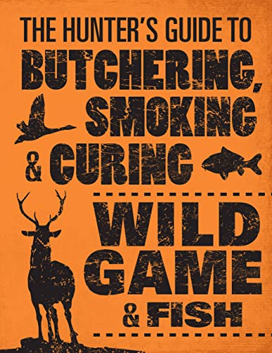 Hunter's Guide to Butchering, Smoking, and Curing Wild Game and Fish
