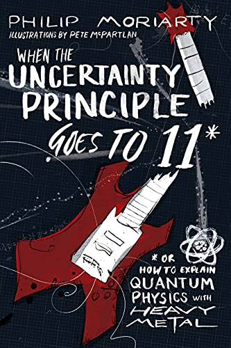 When the Uncertainty Principle Goes to 11: Or How to Explain Quantum Physics with Heavy Metal von BenBella Books