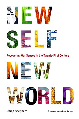 New Self, New World: Recovering Our Senses in the Twenty-First Century von North Atlantic Books