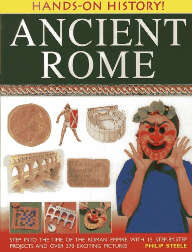Hands on History: Ancient Rome: Step into the Time of the Roman Empire, with 15 Step-by-step Projects and Over 370 Exciting Pictures