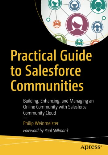Practical Guide to Salesforce Communities: Building, Enhancing, and Managing an Online Community with Salesforce Community Cloud von Apress
