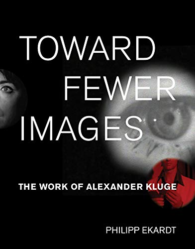Toward Fewer Images: The Work of Alexander Kluge (October Books) von The MIT Press