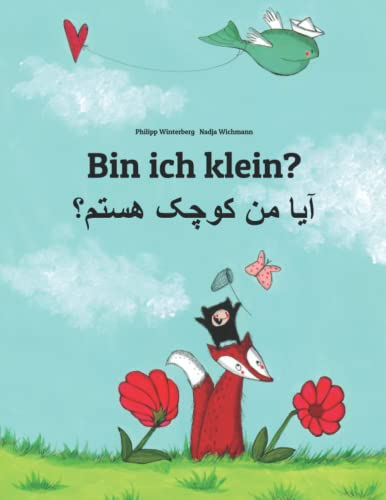 Bin ich klein? Aa mn kewcheke hstm?: Deutsch-Dari/Afghanisch-Persisch/Farsi: Zweisprachiges Bilderbuch zum Vorlesen für Kinder ab 3-6 Jahren (German and Dari/Afghan Persian/Farsi Edition) von CreateSpace Independent Publishing Platform