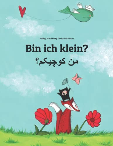 Bin ich klein? من کوچیکم؟: Kinderbuch Deutsch-Persisch/Farsi (zweisprachig/bilingual) von Createspace Independent Publishing Platform