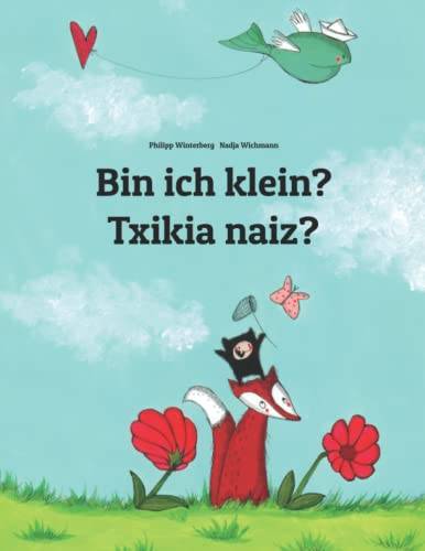 Bin ich klein? Txikia naiz?: Deutsch-Baskisch/Euskara: Zweisprachiges Bilderbuch zum Vorlesen für Kinder ab 3-6 Jahren (German and Basque Edition) von CreateSpace Independent Publishing Platform