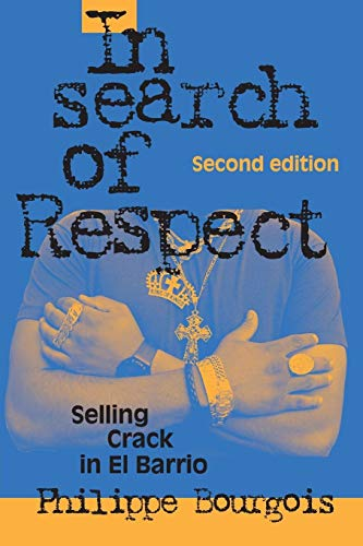 In Search of Respect: Selling Crack in El Barrio Second Edition (Structural Analysis in the Social Sciences, Band 10)