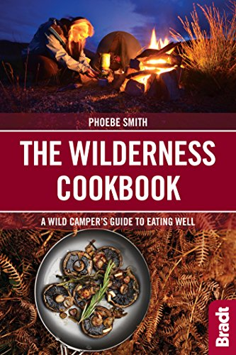 The Wilderness Cookbook: A Wild Camper's Guide to Eating Well (Bradt Travel Guides (Bradt on Britain)) von Bradt Travel Guides