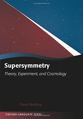 Supersymmetry: Theory, Experiment, and Cosmology (Oxford Graduate Texts) von Oxford University Press