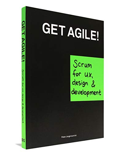 Get Agile!: Scrum for UX, Design & Development von Bis Publishers